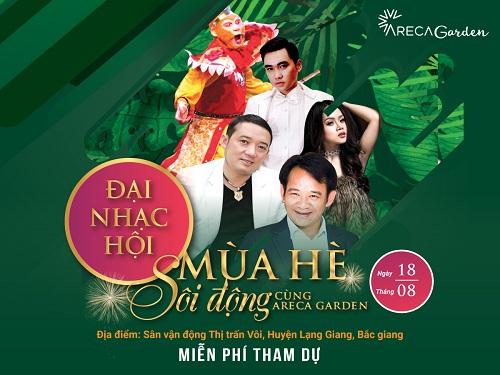 Đại nhạc hội Mùa hè sôi động cộng Areca Garden sẽ được tổ chức ở sân vận động thị trấn Vôi, huyện Lạng Giang, Bắc Giang vào ngày 18/8 tới đây.
