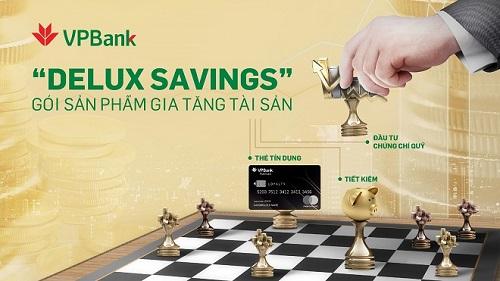Gói Delux Savings hướng tới nhóm khách hàng thu nhập cao. Hội sở chính VPBank:89 Láng Hạ, Đống Đa, Hà Nội. SĐT:(84.24) 3 9288 869, Fax: (8424) 3 9288867.