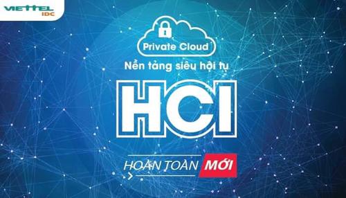 Viettel IDC tiên phong ứng dụng công nghệ HCI nền tảng siêu hội tụ trên dịch vụ Private Cloud.